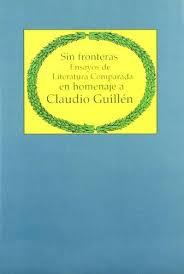Sin fronteras. Ensayos de Literatura comparada en homenaje a Claudio Guillén